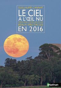 Le ciel à l'oeil nu en 2016 : mois par mois, les plus beaux spectacles