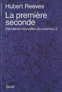 Dernières nouvelles du cosmos. Volume 2, La première seconde
