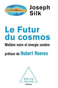 Le futur du cosmos : matière noire et énergie sombre