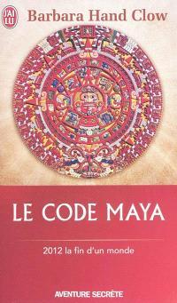 Le code maya : 2012, la fin d'un monde