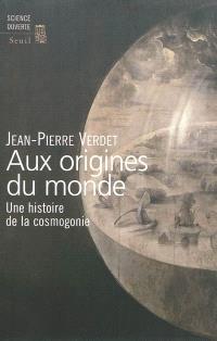 Aux origines du monde : une histoire de la cosmogonie