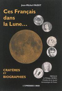 Ces Français dans la Lune... : cratères et biographies