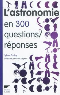 L'astronomie en 300 questions-réponses