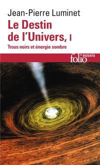 Le destin de l'univers : trous noirs et énergie sombre. Volume 1