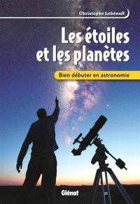 Les étoiles et les planètes : bien débuter en astronomie