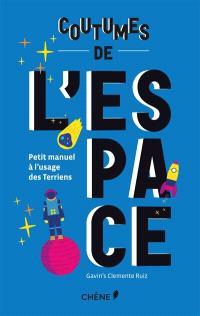 Coutumes de l'espace : petit manuel à l'usage des Terriens