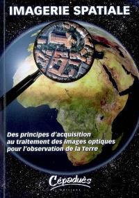 Imagerie spatiale : des principes d'acquisition au traitement des images optiques pour l'observation de la Terre