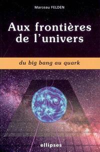 Aux frontières de l'univers : du big bang au quark