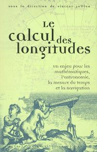 Le calcul des longitudes : un enjeu pour les mathématiques, l'astronomie, la mesure du temps et la navigation