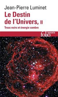 Le destin de l'univers : trous noirs et énergie sombre. Volume 2