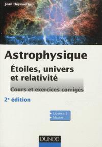 Astrophysique : étoiles, univers et relativité : cours et exercices corrigés, licence 3, master