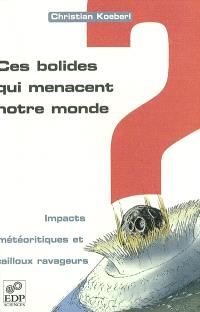 Ces bolides qui menacent notre monde : cratères d'impact et cailloux ravageurs