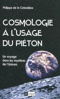 Cosmologie à l'usage du piéton : un voyage dans les mystères de l'Univers
