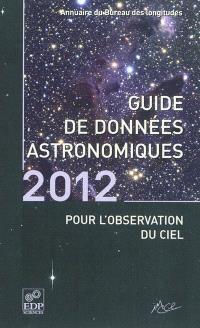 Guide de données astronomiques 2012 : pour l'observation du ciel : annuaire du Bureau des longitudes