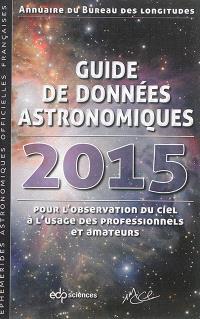 Guide de données astronomiques 2015 : pour l'observation du ciel, à l'usage des professionnels et amateurs : annuaire du Bureau des longitudes