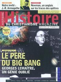 Histoire du christianisme magazine. n° 52, Le père du big bang : Georges Lemaître, un génie oublié