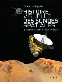 Histoire visuelle des sondes spatiales  : 50 ans d'exploration de Luna 1 à Phoenix