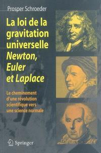 La loi de la gravitation universelle, Newton, Euler et Laplace : le cheminement d'une révolution scientifique vers une science normale