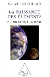 La naissance des éléments : du big bang à la Terre