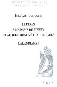 Lalandiana. Volume 1, Lettres à madame du Pierry et au juge Honoré Flaugergues