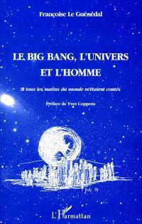Le Big Bang, l'univers et l'homme : si tous les matins du monde m'étaient contés