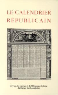 Le Calendrier républicain : de sa création à sa disparition, suivi d'une concordance avec le calendrier grégorien