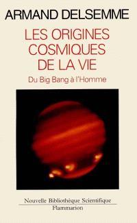 Les Origines cosmiques de la vie : une histoire de l'Univers du big-bang jusqu'à l'homme