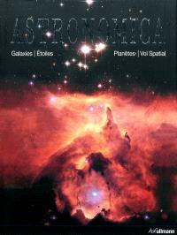Astronomica : galaxies, planètes, étoiles, cartes des constellations, explorations spatiales