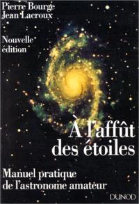 A l'affût des étoiles : manuel pratique de l'astronome amateur