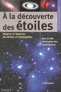 A la découverte des étoiles : pour repérer et observer les étoiles et les planètes
