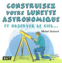 Construisez votre lunette astronomique : et observez le ciel...
