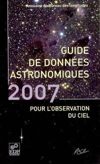 Guide de données astronomiques 2007 : pour l'observation du ciel : annuaire du Bureau des longitudes