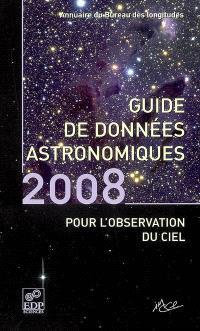 Guide de données astronomiques 2008 pour l'observation du ciel : annuaire du Bureau des longitudes : calendriers, Soleil, Lune, planètes, astéroïdes, satellites, comètes, étoiles