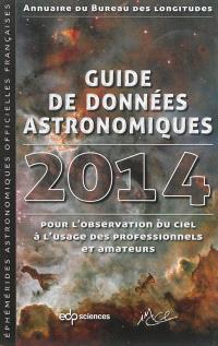 Guide de données astronomiques 2014 : pour l'observation du ciel, à l'usage des professionnels et amateurs : annuaire du Bureau des longitudes