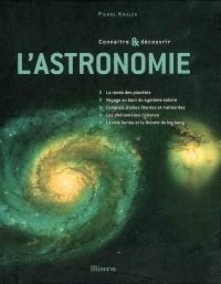 L'astronomie : la rondes des planètes, voyage au bout du système solaire, comètes, étoiles filantes et météorites, les phénomènes célestes, la voie lactée et la théorie du big bang