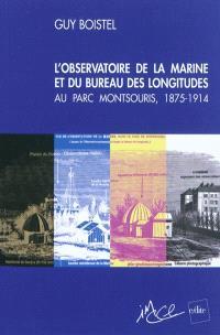 L'observatoire de la marine et du Bureau des longitudes au parc Montsouris, 1875-1914 : une école pratique d'astronomie au service des marins et des explorateurs