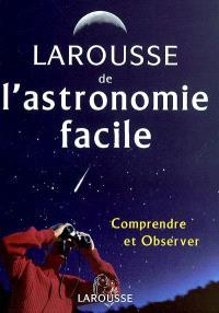 Larousse de l'astronomie facile : comprendre et observer