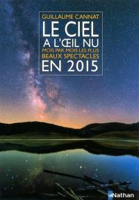 Le ciel à l'oeil nu en 2015 : mois par mois, les plus beaux spectacles