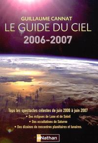 Le guide du ciel 2006-2007 : tous les spectacles célestes de juin 2006 à juin 2007 : des éclipses de Lune et de Soleil, des occultations de Saturne, des dizaines de rencontres planétaires et lunaires