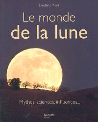 Le monde de la Lune : mythes, sciences, influences...