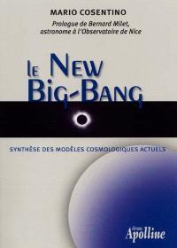 Le new big bang : origine, évolution et destin de l'Univers par la synthèse des modèles cosmologiques actuels