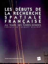 Les débuts de la recherche spatiale française : au temps des fusées-sondes