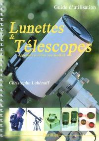 Lunettes et téléscopes : guide d'utilisation : apprendre à utiliser son matériel