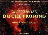 Splendeurs du ciel profond. Volume 2, Atlas du ciel d'été : le guide illustré des objets du ciel profond