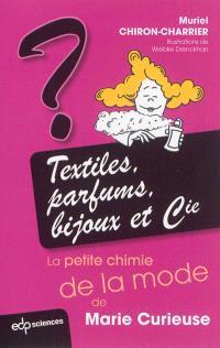 Textiles, parfums, bijoux et Cie : la petite chimie de la mode de Marie Curieuse