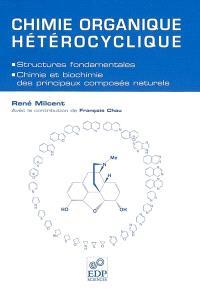 Chimie organique hétérocyclique : structures fondamentales, chimie et biochimie des principaux composés naturels