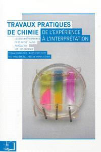 Travaux pratiques de chimie : de l'expérience à l'interprétation : classes préparatoires PC et BCPST, Capes, agrégation, IUT, BTS, licence