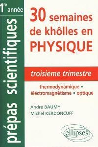 30 semaines de khôlles en physique : CPGE 1re année, MPSI, PCSI, PTSI, BCPST : troisième trimestre thermodynamique, électromagnétisme, optique