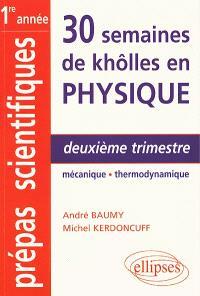 30 semaines de khôlles en physique : deuxième trimestre mécanique-thermodynamique : CPGE 1re année, MPSI, PCSI, PTSI, BCPST