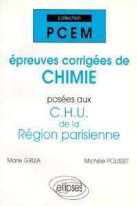Epreuves corrigées de chimie posées aux CHU de la région parisienne. Volume 1